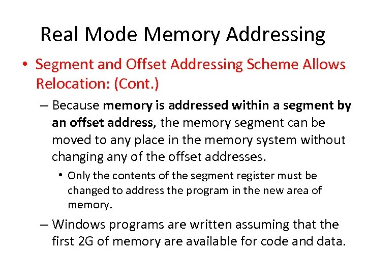 Real Mode Memory Addressing • Segment and Offset Addressing Scheme Allows Relocation: (Cont. )