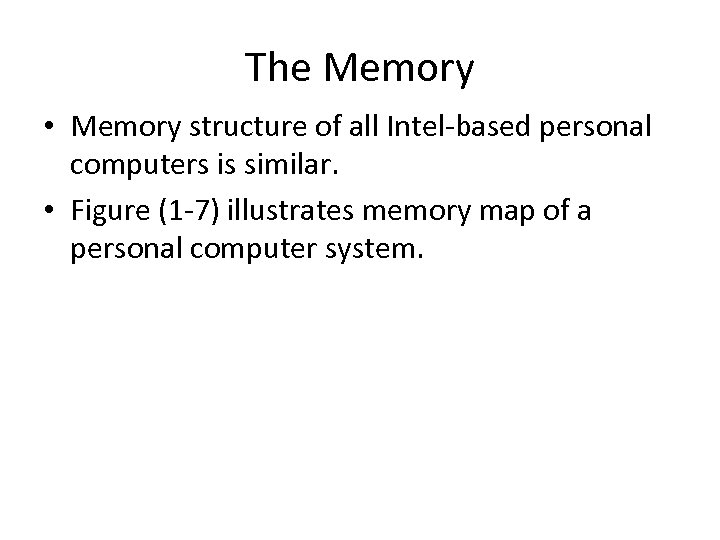 The Memory • Memory structure of all Intel-based personal computers is similar. • Figure