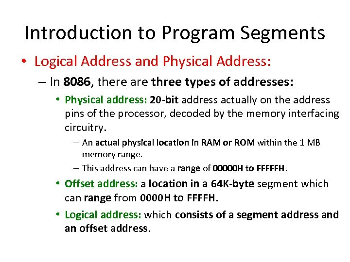 Introduction to Program Segments • Logical Address and Physical Address: – In 8086, there