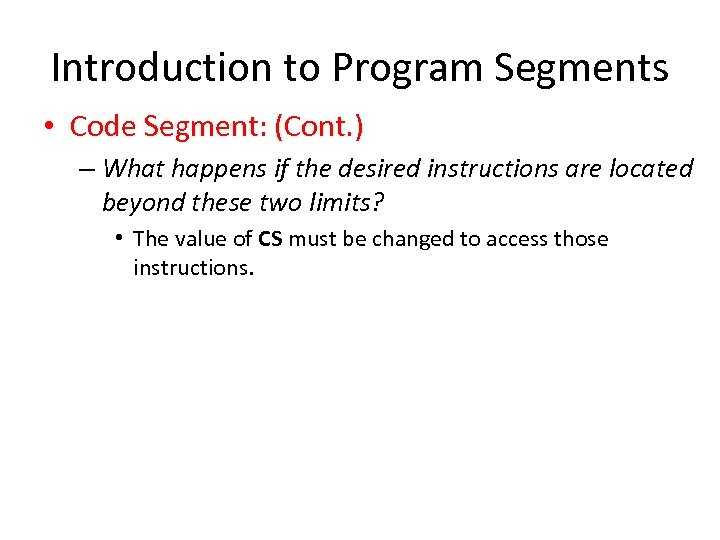 Introduction to Program Segments • Code Segment: (Cont. ) – What happens if the