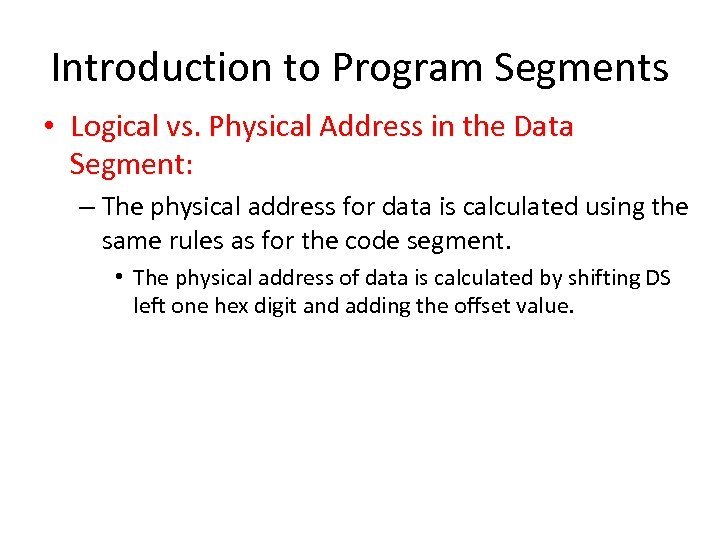 Introduction to Program Segments • Logical vs. Physical Address in the Data Segment: –