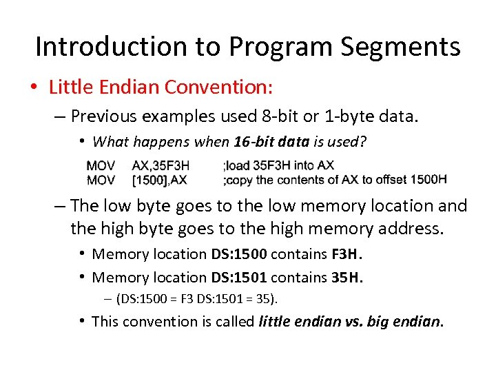 Introduction to Program Segments • Little Endian Convention: – Previous examples used 8 -bit