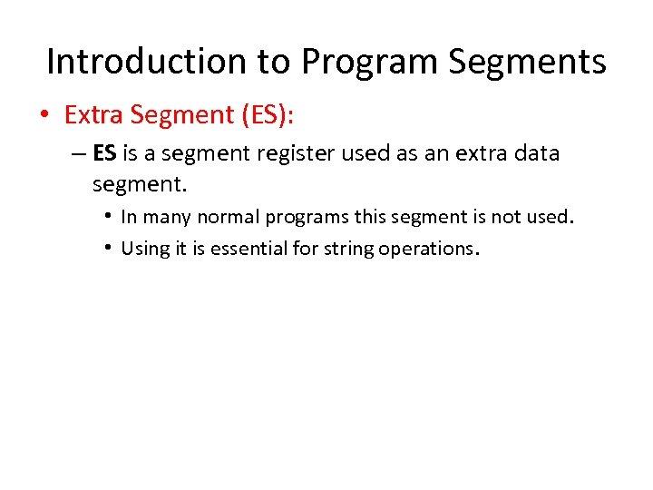 Introduction to Program Segments • Extra Segment (ES): – ES is a segment register