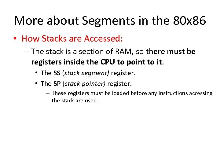More about Segments in the 80 x 86 • How Stacks are Accessed: –