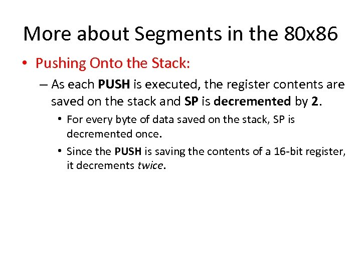 More about Segments in the 80 x 86 • Pushing Onto the Stack: –