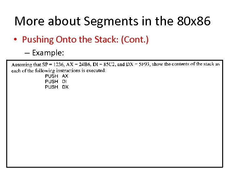 More about Segments in the 80 x 86 • Pushing Onto the Stack: (Cont.