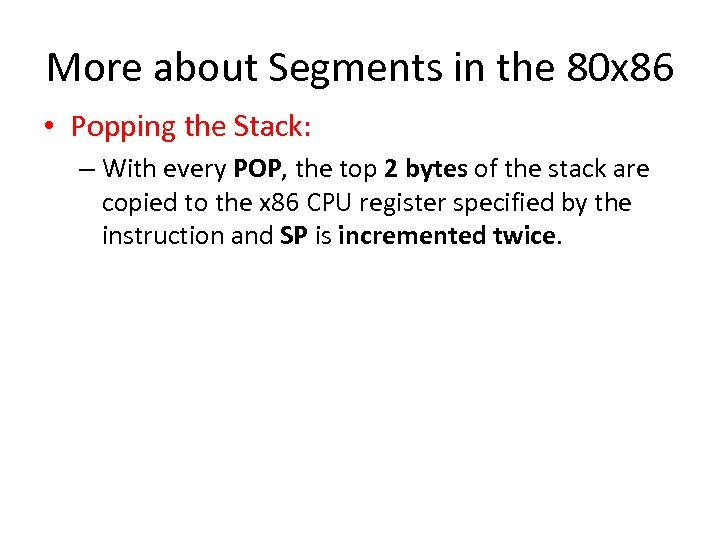 More about Segments in the 80 x 86 • Popping the Stack: – With
