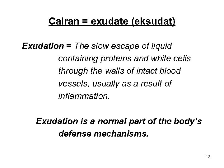 Cairan = exudate (eksudat) Exudation = The slow escape of liquid containing proteins and