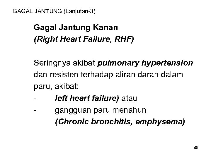 GAGAL JANTUNG (Lanjutan-3) Gagal Jantung Kanan (Right Heart Failure, RHF) Seringnya akibat pulmonary hypertension