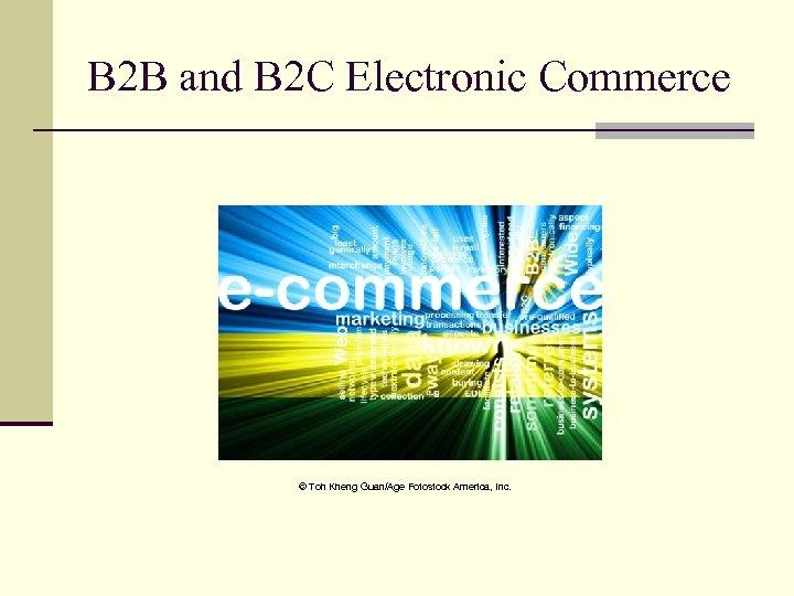 B 2 B and B 2 C Electronic Commerce © Toh Kheng Guan/Age Fotostock