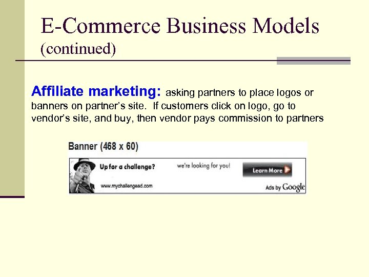 E-Commerce Business Models (continued) Affiliate marketing: asking partners to place logos or banners on