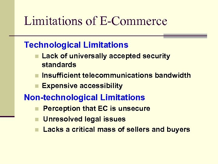 Limitations of E-Commerce Technological Limitations n n n Lack of universally accepted security standards