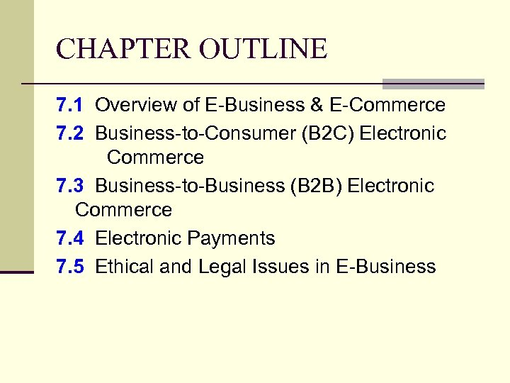 CHAPTER OUTLINE 7. 1 Overview of E-Business & E-Commerce 7. 2 Business-to-Consumer (B 2