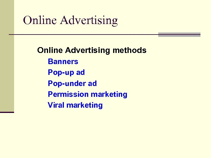 Online Advertising methods Banners Pop-up ad Pop-under ad Permission marketing Viral marketing