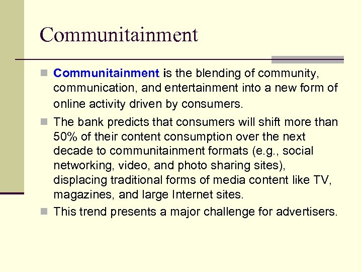 Communitainment n Communitainment is the blending of community, communication, and entertainment into a new