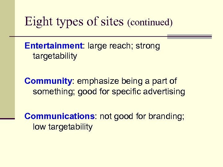 Eight types of sites (continued) Entertainment: large reach; strong targetability Community: emphasize being a