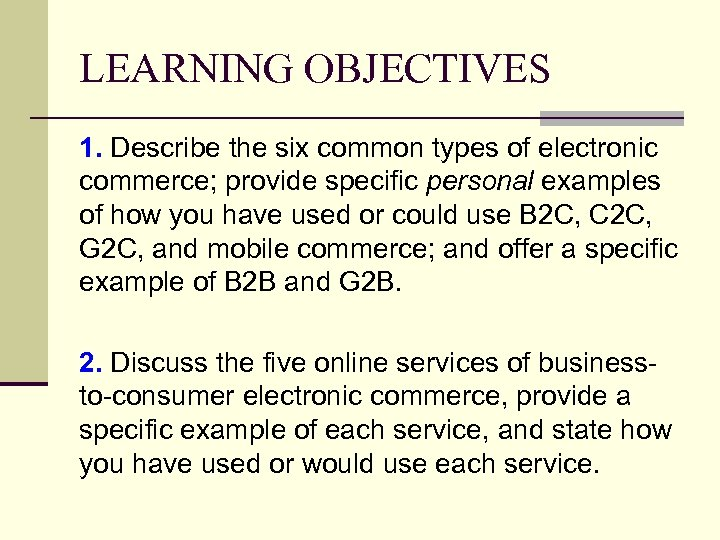 LEARNING OBJECTIVES 1. Describe the six common types of electronic commerce; provide specific personal
