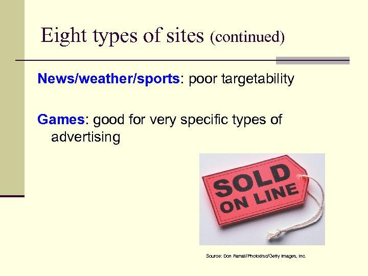 Eight types of sites (continued) News/weather/sports: poor targetability Games: good for very specific types
