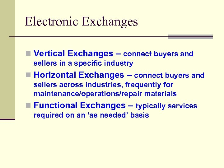 Electronic Exchanges n Vertical Exchanges – connect buyers and sellers in a specific industry