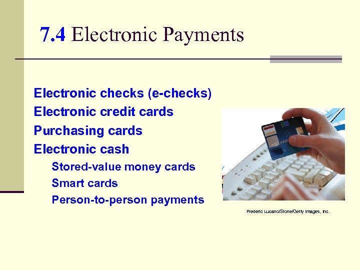 7. 4 Electronic Payments Electronic checks (e-checks) Electronic credit cards Purchasing cards Electronic cash