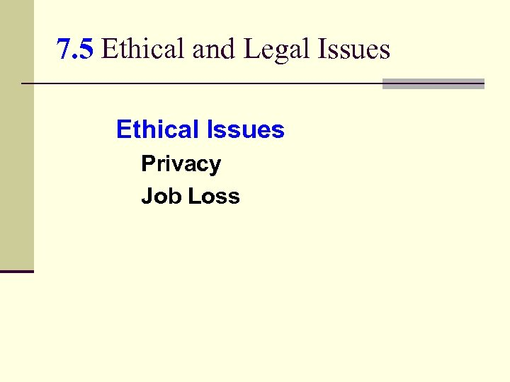 7. 5 Ethical and Legal Issues Ethical Issues Privacy Job Loss