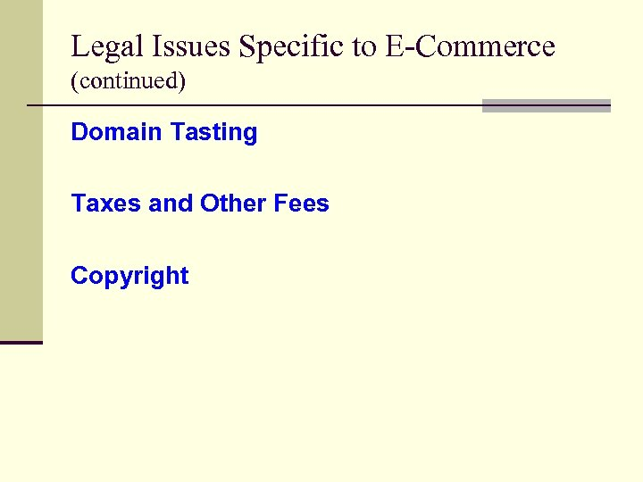 Legal Issues Specific to E-Commerce (continued) Domain Tasting Taxes and Other Fees Copyright