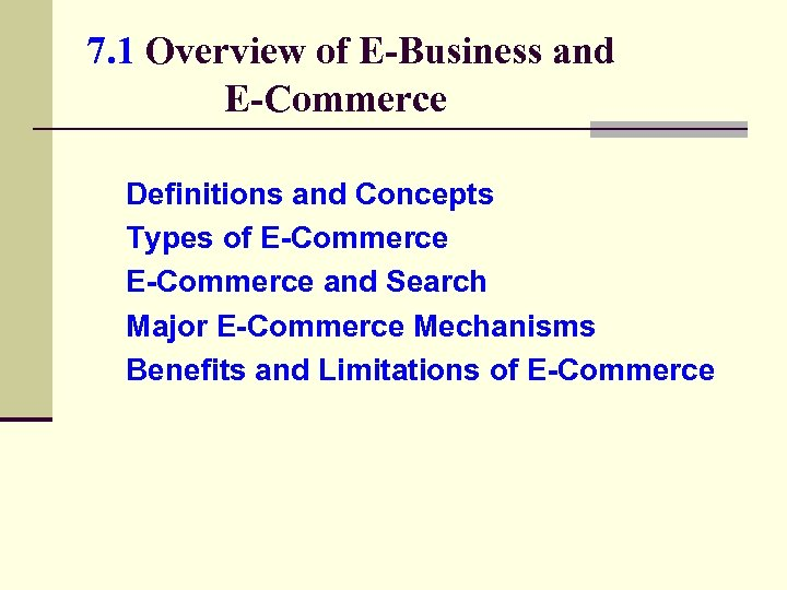 7. 1 Overview of E-Business and E-Commerce Definitions and Concepts Types of E-Commerce and