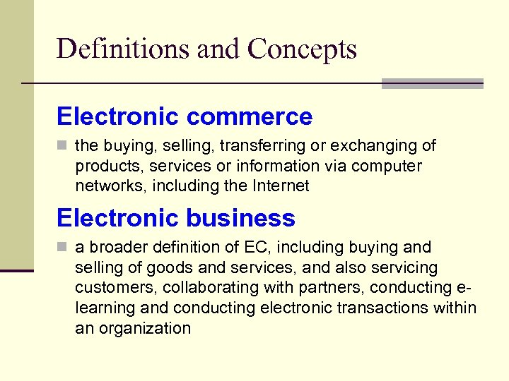 Definitions and Concepts Electronic commerce n the buying, selling, transferring or exchanging of products,