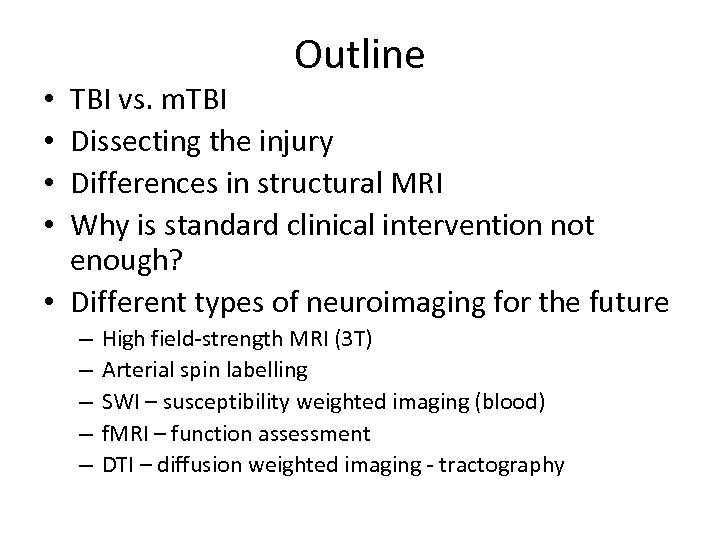 Outline TBI vs. m. TBI Dissecting the injury Differences in structural MRI Why is