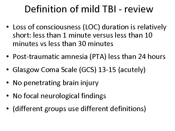 Definition of mild TBI - review • Loss of consciousness (LOC) duration is relatively