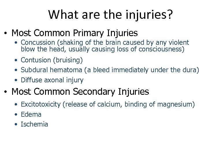 What are the injuries? • Most Common Primary Injuries • Concussion (shaking of the