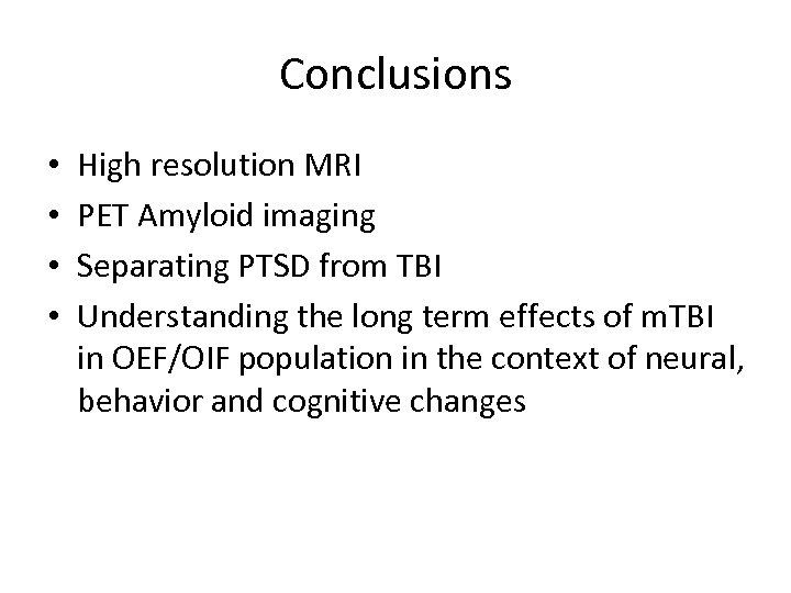 Conclusions • • High resolution MRI PET Amyloid imaging Separating PTSD from TBI Understanding