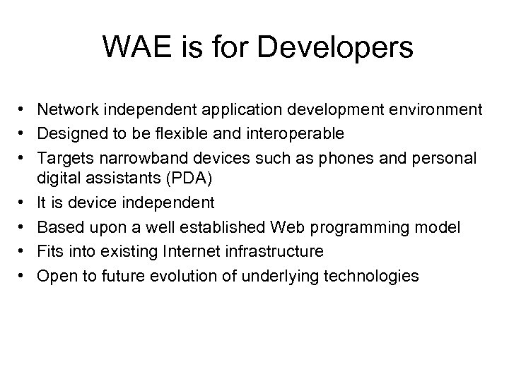 WAE is for Developers • Network independent application development environment • Designed to be