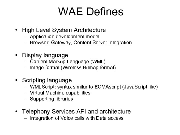 WAE Defines • High Level System Architecture – Application development model – Browser, Gateway,