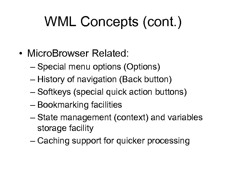 WML Concepts (cont. ) • Micro. Browser Related: – Special menu options (Options) –
