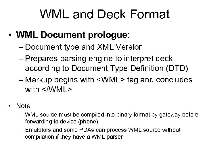 WML and Deck Format • WML Document prologue: – Document type and XML Version