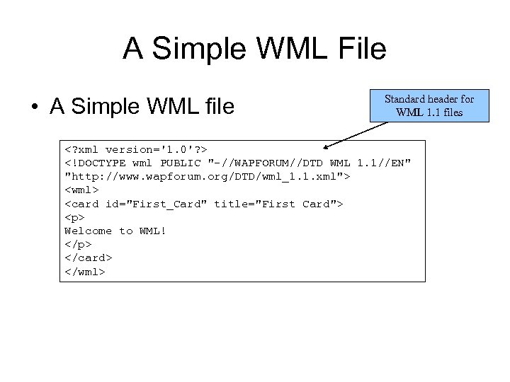 A Simple WML File • A Simple WML file Standard header for WML 1.