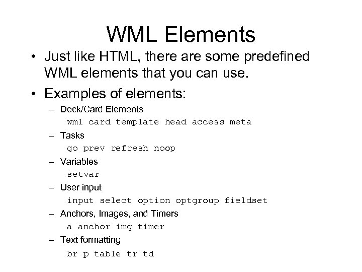 WML Elements • Just like HTML, there are some predefined WML elements that you