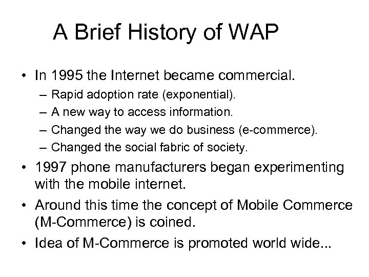 A Brief History of WAP • In 1995 the Internet became commercial. – –