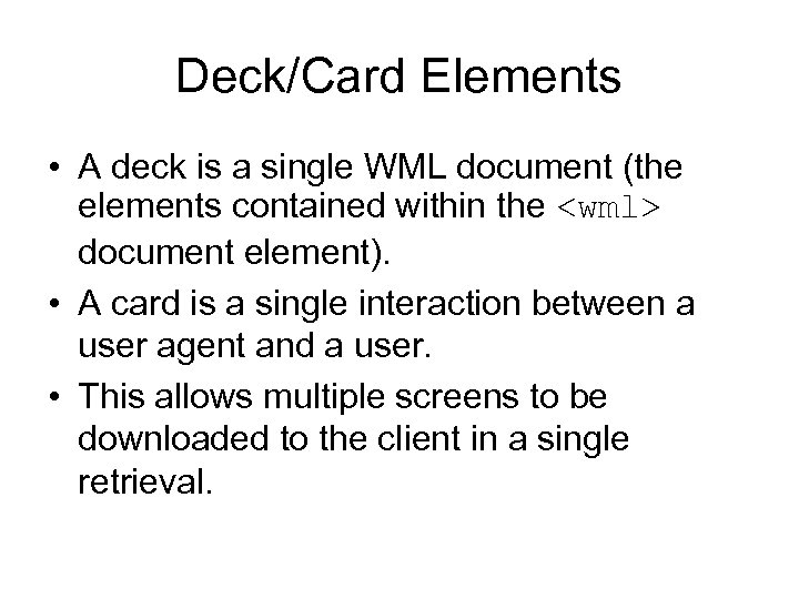 Deck/Card Elements • A deck is a single WML document (the elements contained within