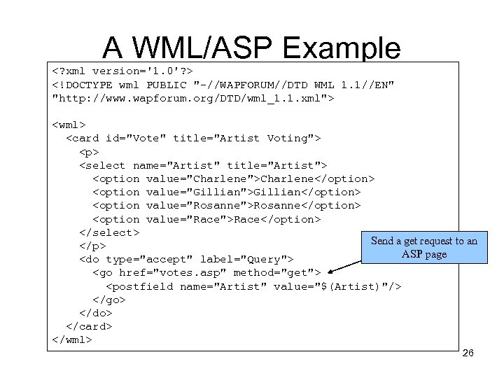 A WML/ASP Example <? xml version='1. 0'? > <!DOCTYPE wml PUBLIC