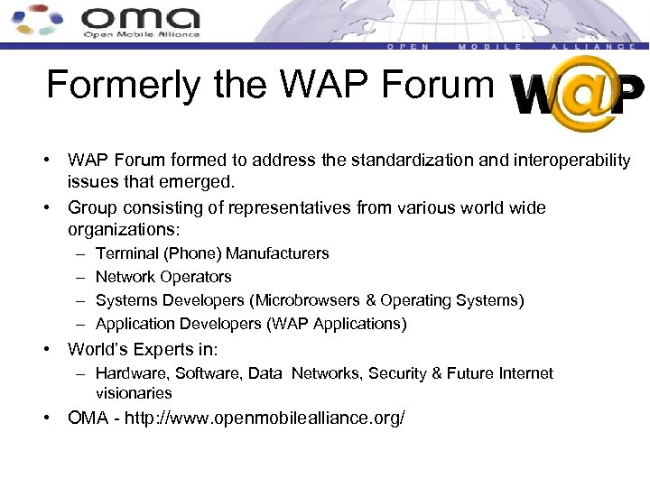 Formerly the WAP Forum • WAP Forum formed to address the standardization and interoperability