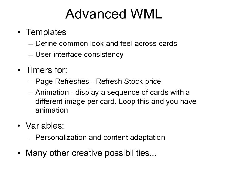 Advanced WML • Templates – Define common look and feel across cards – User