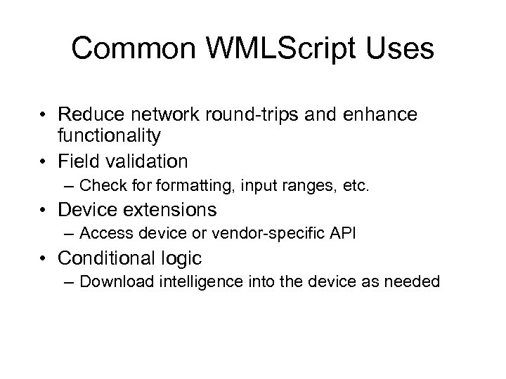 Common WMLScript Uses • Reduce network round-trips and enhance functionality • Field validation –