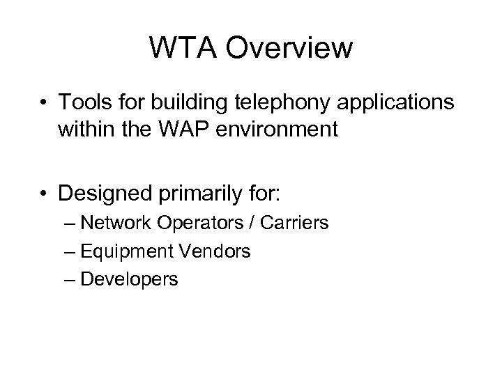 WTA Overview • Tools for building telephony applications within the WAP environment • Designed