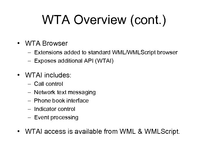 WTA Overview (cont. ) • WTA Browser – Extensions added to standard WML/WMLScript browser