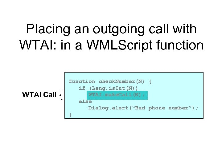 Placing an outgoing call with WTAI: in a WMLScript function WTAI Call function check.