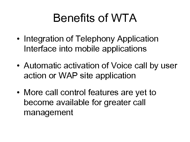 Benefits of WTA • Integration of Telephony Application Interface into mobile applications • Automatic
