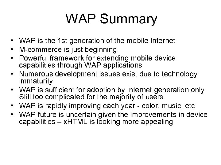 WAP Summary • WAP is the 1 st generation of the mobile Internet •