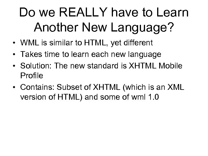 Do we REALLY have to Learn Another New Language? • WML is similar to